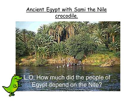 L.O. How much did the people of Egypt depend on the Nile?