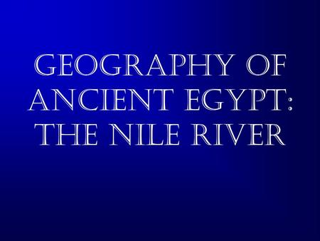 Geography of Ancient Egypt: The Nile River