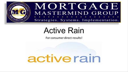 Active Rain For consumer direct results!. What is Active Rain ActiveRain is the best real estate blog on the market because it was designed specifically.