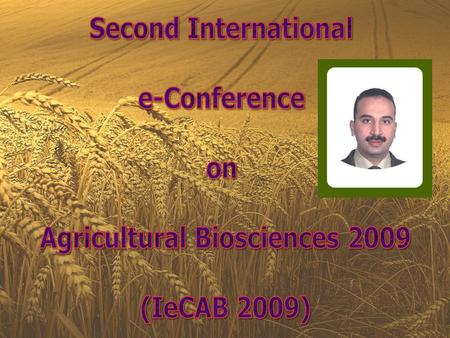 2 nd International e-Conference on Agricultural Biosciences 2009 Conference website: