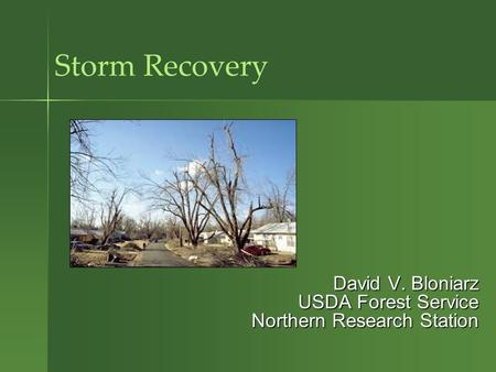 Storm Recovery David V. Bloniarz USDA Forest Service