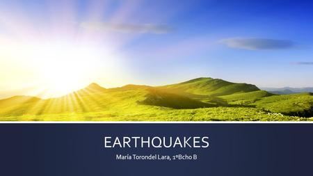 EARTHQUAKES María Torondel Lara, 1ºBcho B. PREDICTION AND FORECAST.  Prediction consists on learning and announcing that something is going to happen.