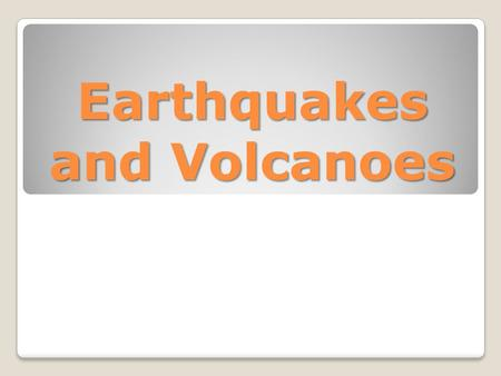 Earthquakes and Volcanoes Earthquake - shaking and vibration at the surface of the earth resulting from underground movement along a fault plane of from.