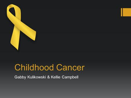 Childhood Cancer Gabby Kulikowski & Kellie Campbell.