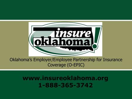 Oklahoma's Employer/Employee Partnership for Insurance Coverage (O-EPIC) www.insureoklahoma.org 1-888-365-3742.