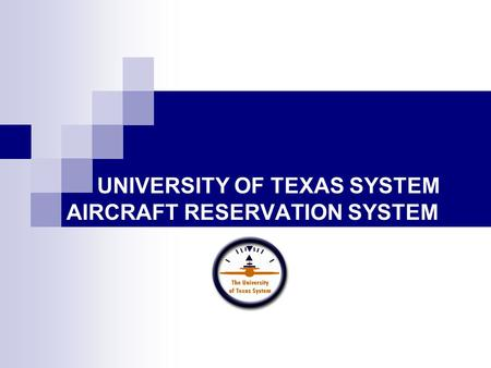 UNIVERSITY OF TEXAS SYSTEM AIRCRAFT RESERVATION SYSTEM.