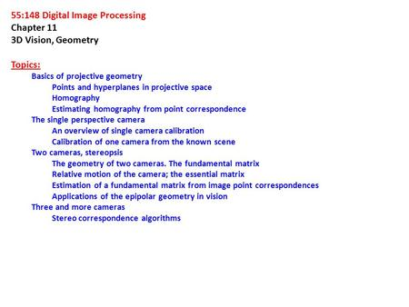 55:148 Digital Image Processing Chapter 11 3D Vision, Geometry Topics: Basics of projective geometry Points and hyperplanes in projective space Homography.