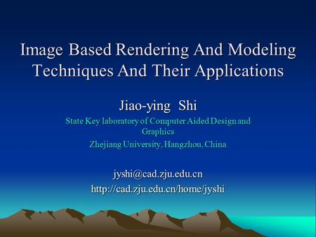 Image Based Rendering And Modeling Techniques And Their Applications Jiao-ying Shi State Key laboratory of Computer Aided Design and Graphics Zhejiang.
