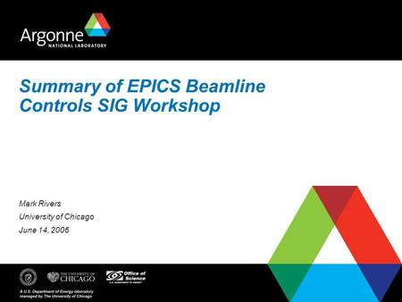Summary of EPICS Beamline Controls SIG Workshop Mark Rivers University of Chicago June 14, 2006.