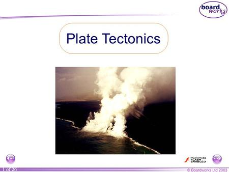 © Boardworks Ltd 2003 1 of 26 Plate Tectonics. © Boardworks Ltd 2003 2 of 26 Most slides contain notes to accompany the presentation. This icon indicates.