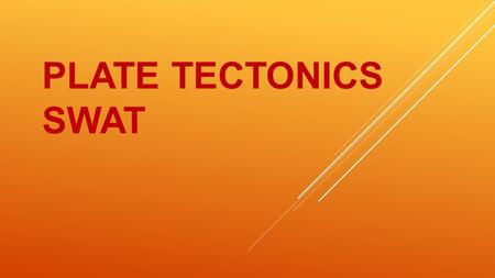 PLATE TECTONICS SWAT. THE RING OF FIRE IS FORMED BY A CHAIN OF _______________ AROUND THE PACIFIC OCEAN. Volcanoes 5.