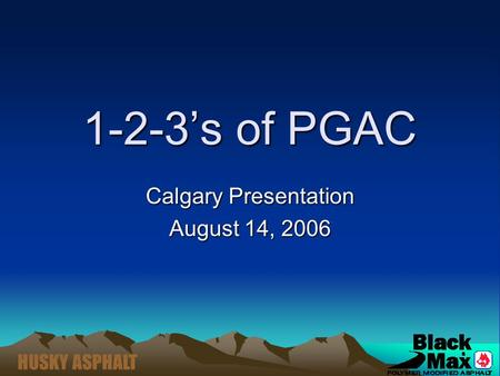 HUSKY ASPHALT 1-2-3's of PGAC Calgary Presentation August 14, 2006.