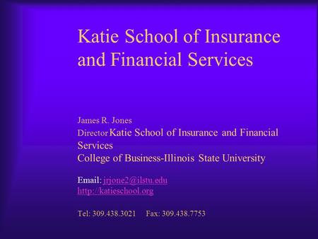 Katie School of Insurance and Financial Services James R. Jones Director Katie School of Insurance and Financial Services College of Business-Illinois.