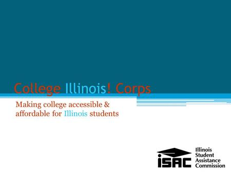 College Illinois! Corps Making college accessible & affordable for Illinois students.