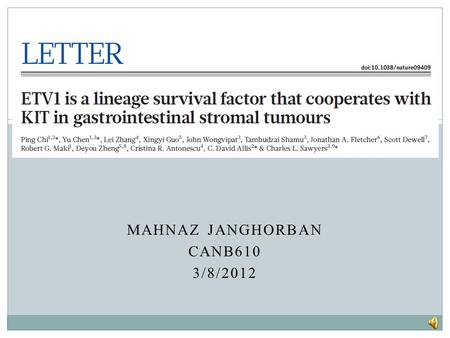 MAHNAZ JANGHORBAN CANB610 3/8/2012 ETV1 and GIST Pathogenesis Gastrointestinal stromal tumors (GISTs) arise from the interstitial cells of Cajal (ICC)