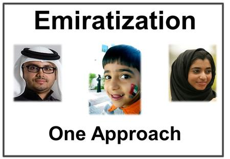 "Emiratization One Approach. Emiratization Formal education is the foundation, Now... it is time to apply this education! ""If you can't do it, you don't."