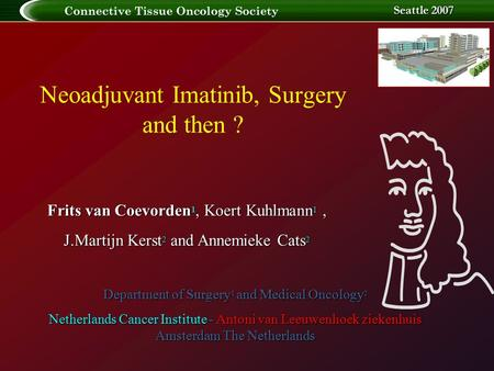 Neoadjuvant Imatinib, Surgery and then ? Seattle 2007 Neoadjuvant Imatinib, Surgery and then ? Department of Surgery 1 and Medical Oncology 2 Netherlands.