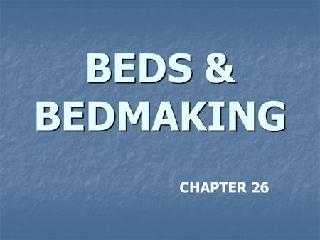 BEDS & BEDMAKING CHAPTER 26.