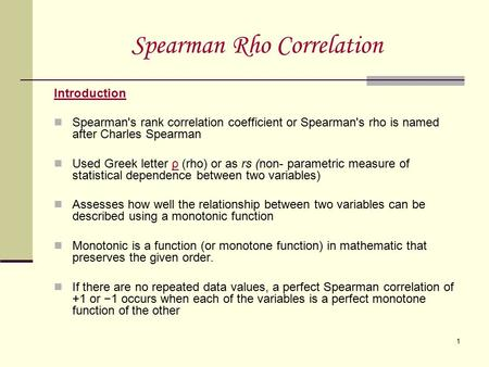 1 Spearman Rho Correlation Introduction Spearman's rank correlation coefficient or Spearman's rho is named after Charles Spearman Used Greek letter ρ (rho)