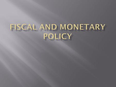  Fiscal policy  the federal government's use of taxing and spending to keep the economy stable.  Expansionary Policies  Fiscal policies that try to.