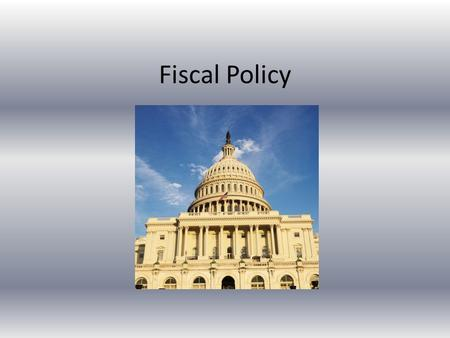 Fiscal Policy. *The government has three roles in the economy: TAXATION, SPENDING, & REGULATION.