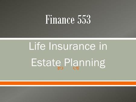  Life Insurance in Estate Planning.  Life Insurance o A contract with an insurance company that provides either a lump sum or annuity at death of insured.