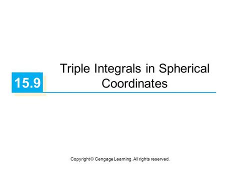 Copyright © Cengage Learning. All rights reserved. 15.9 Triple Integrals in Spherical Coordinates.