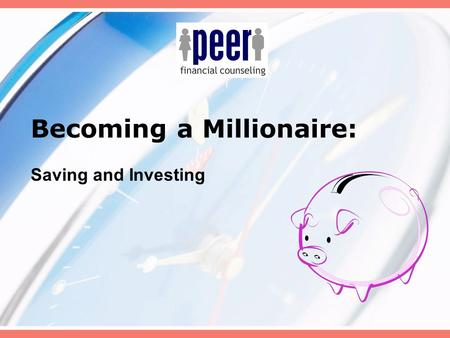 "Becoming a Millionaire: Saving and Investing. Starting a Savings Plan ""Getting rich is not a function of investing a lot of money; it is a result of investing."