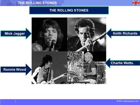 © 2011 wheresjenny.com THE ROLLING STONES Charlie Watts. Keith Richards Mick Jagger Ronnie Wood.