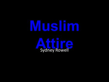 "Muslim Attire Sydney Rowell. Why? ""Rules regarding Muslim women's (and men's) attire are derived from Prophet Muhammad (peace be upon him). In the Quran,"