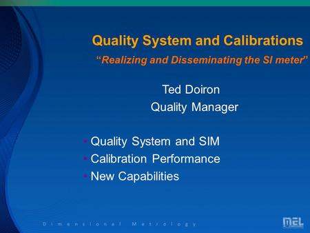 "Dimensional Metrology Quality System and Calibrations Ted Doiron Quality Manager Quality System and SIM Calibration Performance New Capabilities ""Realizing."