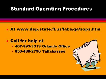 Standard Operating Procedures l At www.dep.state.fl.us/labs/qa/sops.htm l Call for help at 407-893-3313 Orlando Office 850-488-2796 Tallahassee.