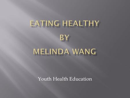 Youth Health Education. Eating healthy means choosing lots of different types of food throughout the day to get all the nutrients one needs, such as vitamins,