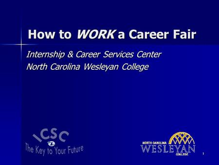 1 How to WORK a Career Fair Internship & Career Services Center North Carolina Wesleyan College.