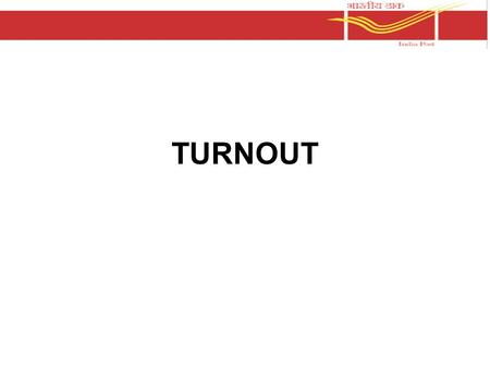 TURNOUT. It is often said that the first impression is the last impression. So, efforts must be taken to ensure that a positive long lasting impression.