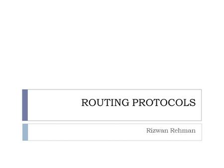 ROUTING PROTOCOLS Rizwan Rehman. Static routing  each router manually configured with a list of destinations and the next hop to reach those destinations.