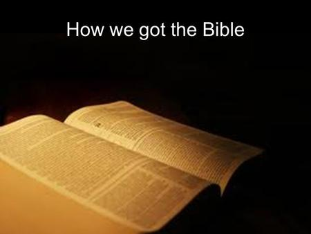 How we got the Bible. Mat 1:1 This is the genealogy of Jesus the Messiah the son of David, the son of Abraham: Γ έ νεσις – Genesis - Origin Gen 2:4.