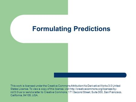 Formulating Predictions This work is licensed under the Creative Commons Attribution-No Derivative Works 3.0 United States License. To view a copy of this.
