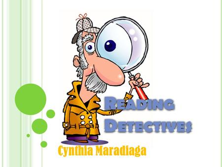 R EADING D ETECTIVES Cynthia Maradiaga C LUES, C LUES, C LUES ! When you watched Blues Clues... Did you think about the clues he might find next?