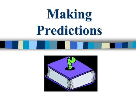 Making Predictions. Good readers make predictions about the text they read. Predict before and during reading. Check your predictions by summarizing key.