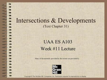Intersections & Developments (Text Chapter 31) UAA ES A103 Week #11 Lecture Many of the materials provided in this lecture are provided by Copyright ©