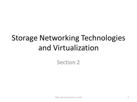 Storage Networking Technologies and Virtualization Section 2 DAS and Introduction to SCSI1.