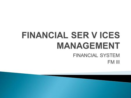 FINANCIAL SER V ICES MANAGEMENT