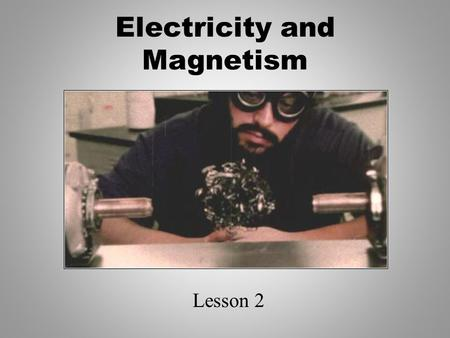 Electricity and Magnetism Lesson 2. Objectives describe how the discoveries of Oersted and Faraday form the foundation of the theory relating electricity.