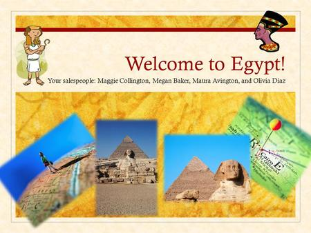 Welcome to Egypt! Your salespeople: Maggie Collington, Megan Baker, Maura Avington, and Olivia Diaz.
