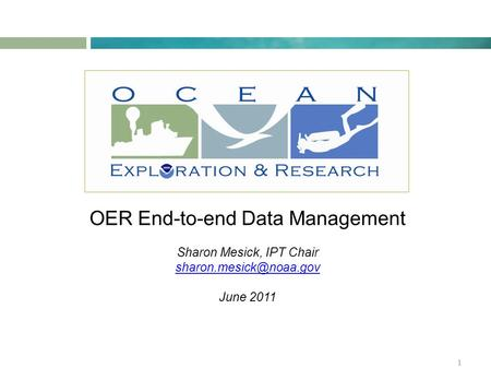 OER End-to-end Data Management Sharon Mesick, IPT Chair June 2011 1.