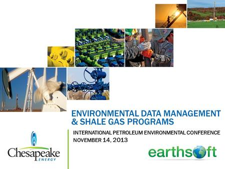ENVIRONMENTAL DATA MANAGEMENT & SHALE GAS PROGRAMS INTERNATIONAL PETROLEUM ENVIRONMENTAL CONFERENCE NOVEMBER 14, 2013.