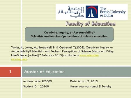 Module code: RES503 Date: March 2, 2013 Student ID: 120168 Name: Marwa Hamdi El Tanahy Master of Education 1 Creativity, Inquiry, or Accountability? Scientists.