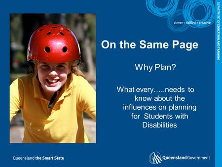 On the Same Page Why Plan? What every…..needs to know about the influences on planning for Students with Disabilities.