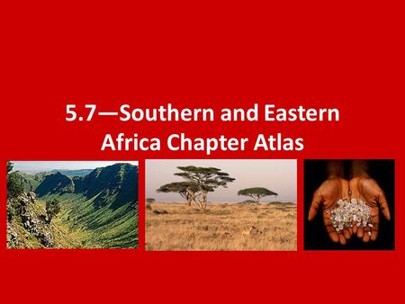 5.7—Southern and Eastern Africa Chapter Atlas. Vocabulary Great Rift Valley—a long valley in Eastern Africa formed by two tectonic plates moving away.